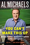 You Cant Make This Up: Miracles, Memories, and the Perfect Marriage of Sports and Television