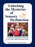 img - for Unlocking the Mysteries of Sensory Dysfunction: A Resource for Anyone Who Works With, or Lives With, a Child with Sensory Issues by Anderson, Elizabeth, Emmons, Pauline (2004) Paperback book / textbook / text book