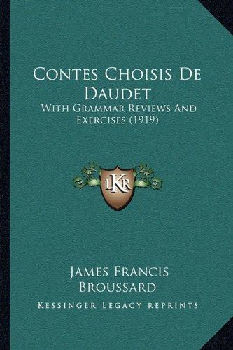 Contes Choisis de Daudet: With Grammar Reviews and Exercises (1919)