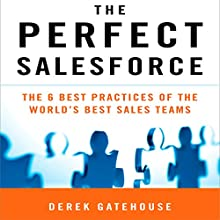 The Perfect SalesForce: The 6 Best Practices of the World's Best Sales Teams Audiobook by Derek Gatehouse Narrated by Sean Pratt