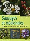 echange, troc Marie-Claude Paume - Sauvages et médicinales : Plantes remèdes pour nos petits maux
