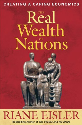 The Real Wealth of Nations: Creating a Caring Economics...