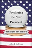 img - for Predicting the Next President: The Keys to the White House, 2012 Edition book / textbook / text book