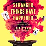 Stranger Things Have Happened | Jeff Strand