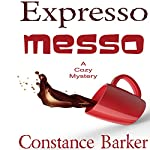Expresso Messo: Sweet Home Mystery Series, Book 6 | Constance Barker