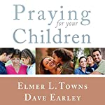 Praying for Your Children: The How to Pray Series | Elmer Towns,David Earley