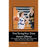 Fine Tuning Your Zone Attack Offense: 50 Concepts to Improve Your Team's Zone Attack Offense Plus 50 Zone Offense Drills ~ Kevin Sivils