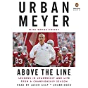 Above the Line: Lessons in Leadership and Life from a Championship Season Audiobook by Urban Meyer, Wayne Coffey Narrated by Jason Culp