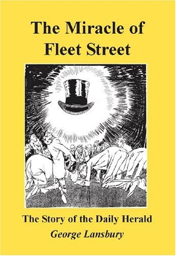 Miracle of Fleet Street: The Story of the Daily Herald