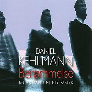 Berømmelse - En roman i ni historier [Fame - A Novel in Nine Stories] | [Daniel Kehlmann, Birgitte Grundtvig Huber (translator)]