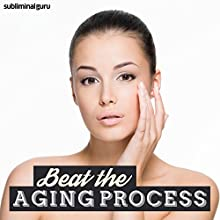 Beat the Aging Process: Roll Back the Years, with Subliminal Messages  by Subliminal Guru Narrated by Subliminal Guru