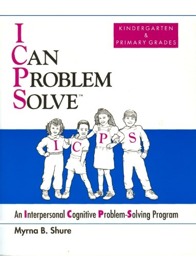 I Can Problem Solve : An Interpersonal Cognitive Problem Solving Program : Kindergarten & Primary Grades