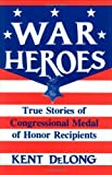 War Heroes: True Stories of Congressional Medal of Honor Recipients