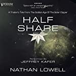 Half Share: A Trader's Tale from the Golden Age of the Solar Clipper, Book 2 | Nathan Lowell