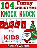104 Funny Christmas Knock Knock Jokes for kids (Best knock knock jokes) (Series 3 ) (The Joke Book for Kids)