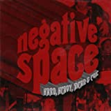 NEGATIVE SPACE - HARD, HEAVY,MEAN & EVIL