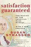 Satisfaction Guaranteed: The Making of the American Mass Market (1588341461) by Susan Strasser