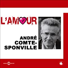 L'amour Discours Auteur(s) : André Comte-Sponville Narrateur(s) : André Comte-Sponville