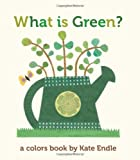 What Is Green?: A Colors Book by Kate Endle (Colors Books (Sasquatch Books))