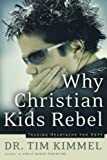 Why Christian Kids Rebel: Trading Heartache for Hope