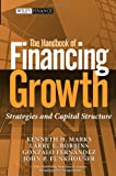 img - for The Handbook of Financing Growth: Strategies and Capital Structure (Wiley Finance) book / textbook / text book