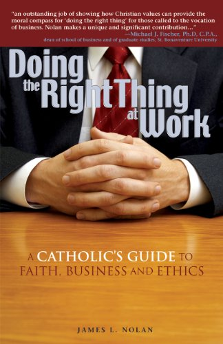 Doing the Right Thing at Work: A Catholic's Guide to...