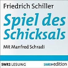 Spiel des Schicksals: Ein Bruchstück aus einer wahren Geschichte (       ungekürzt) von Friedrich Schiller Gesprochen von: Manfred Schradi