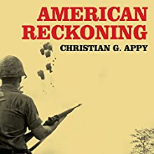 American Reckoning: The Vietnam War and Our National Identity (       UNABRIDGED) by Christian G. Appy Narrated by Sean Runnette