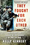 Kelly Kennedy They Fought for Each Other: The Triumph and Tragedy of the Hardest Hit Unit in Iraq
