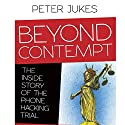 Beyond Contempt: The Inside Story of the Phone Hacking Trial Audiobook by Peter Jukes Narrated by Peter Jukes