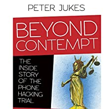 Beyond Contempt: The Inside Story of the Phone Hacking Trial (       UNABRIDGED) by Peter Jukes Narrated by Peter Jukes