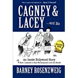 Cagney & Lacey ... and Me: An Inside Hollywood Story or How I Learned to Stop Worrying and Love the Blondeby Barney Rosenzweig