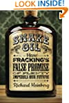 Snake Oil: How Fracking's False Promi...