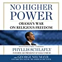 No Higher Power: Obama's War on Religious Freedom (       UNABRIDGED) by Phyllis Schlafly, George Neumayr Narrated by Dianna Dorman