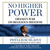 No Higher Power: Obamas War on Religious Freedom | [Phyllis Schlafly, George Neumayr]