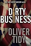 Dirty Business (Acer Sansom Book 1) by Oliver Tidy