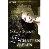 "Schattenseelen: Romanvon ""Olga A Krouk"""