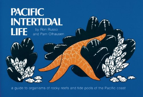 Pacific Intertidal Life: A Guide to Organisms of Rocky Reefs and Tide Pools of the Pacific Coast