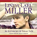 McKettricks of Texas: Tate Audiobook by Linda Lael Miller Narrated by Jack Garrett