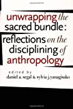img - for Unwrapping the Sacred Bundle: Reflections on the Disciplining of Anthropology: 1st (First) Edition book / textbook / text book