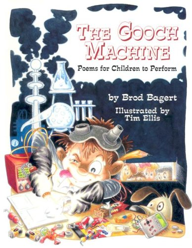 The Gooch Machine: Poems for Young People to Perform, Brod Bagert