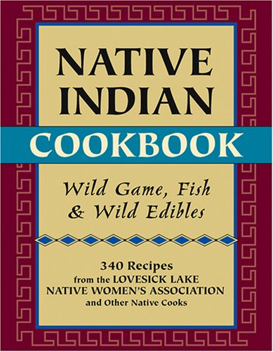 Native Indian Cookbook: Wild Game, Fish, and Wild Edibles