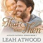 That Was Then: Always Faithful, Book 1 Hörbuch von Leah Atwood Gesprochen von: Julie Lancelot