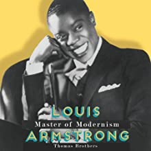 Louis Armstrong, Master of Modernism Audiobook by Thomas Brothers Narrated by Andy Caploe