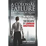 "A Colossal Failure of Common Sense: The Incredible Inside Story of the Collapse of Lehman Brothersvon ""Larry McDonald"""