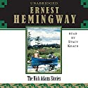 The Nick Adams Stories (       UNABRIDGED) by Ernest Hemingway Narrated by Stacy Keach