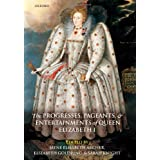 The Progresses, Pageants, and Entertainments of Queen Elizabeth Iby Jayne Elisabeth Archer
