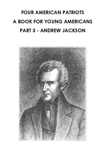 Four American Patriots, A Book for Young Americans, Part 3 - Andrew Jackson