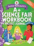 img - for Janice VanCleave's A+ Science Fair Workbook and Project Journal, Grades 7-12 book / textbook / text book