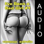 I've Been a Bad Girl #1 | Vanessa Estrella